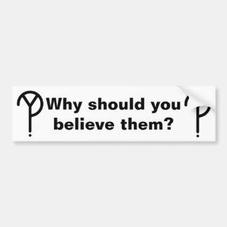 """""""それらを信じるべきであるなぜか""""。 バンパーステッカー"""