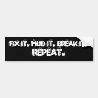 それを固定して下さい。 MUDそれ。 それを壊して下さい。 、繰り返し バンパーステッカー