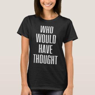 だれが考えようか Tシャツ