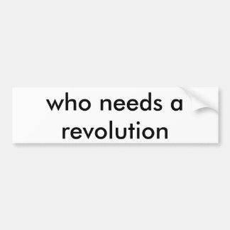 だれが革命を必要とするか バンパーステッカー