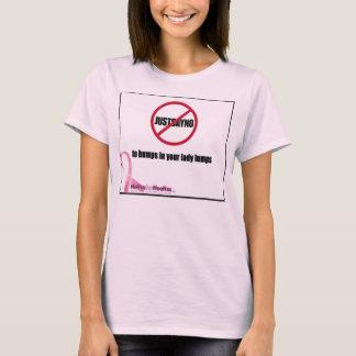 ちょうどあなたの女性のLumps T-Shirt隆起を拒否して下さい Tシャツ