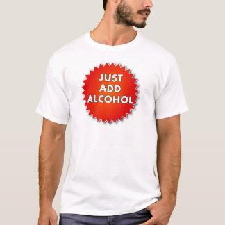ちょうどアルコールを加えて下さい Tシャツ