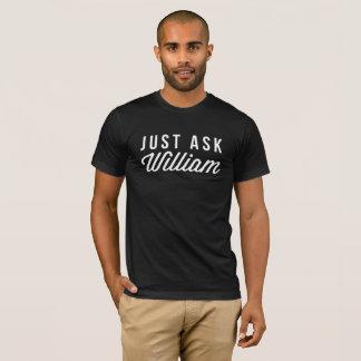 ちょうどウィリアムに尋ねて下さい Tシャツ