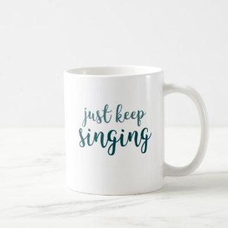 ちょうど歌うことを保って下さい コーヒーマグカップ