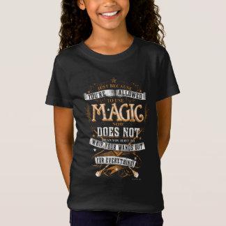 ちょうど魔法を使用するためにあなたは割り当てられる…ので Tシャツ