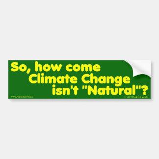 """どうして気候変動は""""自然""""ではないですか。 バンパーステッカー"""