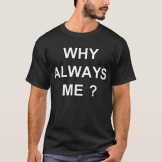 なぜ常に私か。 Tシャツ