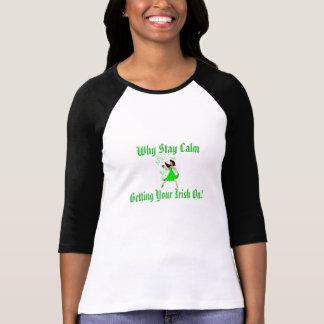 """""""のあなたのアイルランド語を""""なぜ得る滞在の平静 Tシャツ"""
