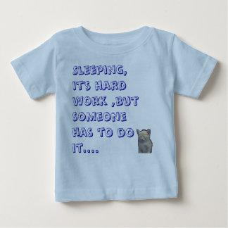 のそれは睡眠ハードワークです、しかし誰かはそれをしなければなりません ベビーTシャツ