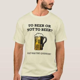 へのビールまたはないビールか。 Tシャツ
