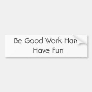 よい仕事の懸命が過します楽しい時をあって下さい バンパーステッカー