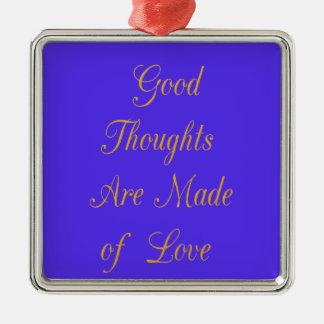 よい思考は愛から成っています メタルオーナメント