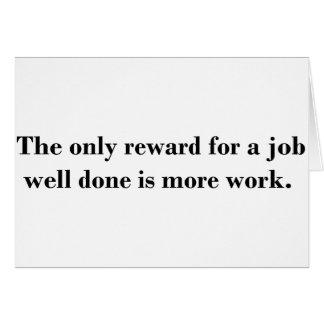 よくできている仕事のための唯一の報酬はより多くの仕事です カード