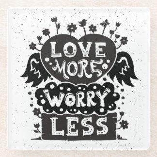 より多くの心配をより少なく愛して下さい ガラスコースター