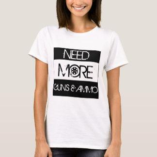 より多くの銃および弾薬を必要として下さい Tシャツ