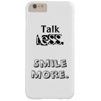 """""""より少なく話。 もっと微笑させて下さい""""。 場合に電話をかけて下さい BARELY THERE iPhone 6 PLUS ケース"""