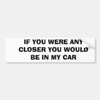 より近かったら私の車にあります バンパーステッカー