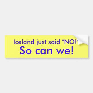 """アイスランドはちょうど言いませんでした""""いいえ!"""" 、そう私達はできます! バンパーステッカー"""