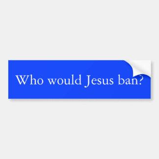 アンチ切札: だれがイエス・キリストの禁止か。 バンパーステッカー