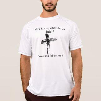イエス・キリストが言ったことを知っていますか。 私を後を追います来て下さい! Tシャツ