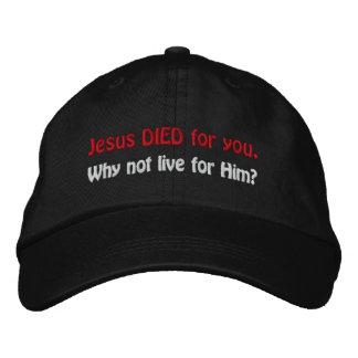イエス・キリストはあなたのために死にました。 彼のために住まないためになぜか。 刺繍入りキャップ