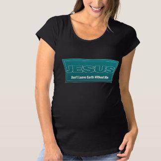 イエス・キリストは彼なしでは地球を残しません マタニティTシャツ