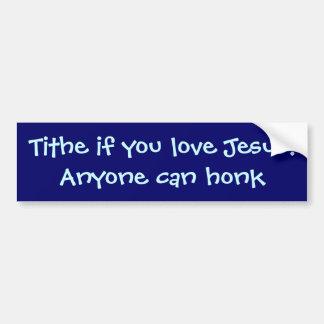 イエス・キリストを愛すれば十分の一税! だれでも警笛を鳴らすことができます バンパーステッカー