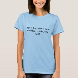 …イヌハッカについてのあなたの猫に話さなければ、 Tシャツ
