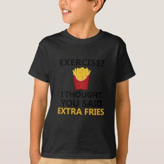 エクササイズIは言いました余分な物の揚げ物を考えました Tシャツ