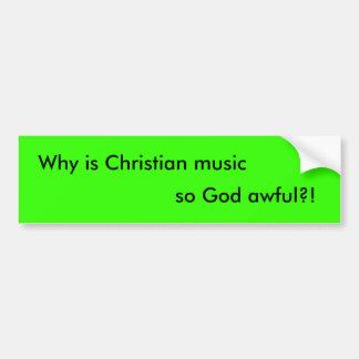 キリスト教音楽がなぜあるか、そうひどい神か。! バンパーステッカー