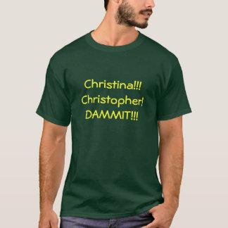 クリスティーナ!!! クリストファー!  DAMMIT!!! Tシャツ
