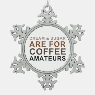 クリーム及び砂糖はコーヒーアマチュア-冗談のためです スノーフレークピューターオーナメント