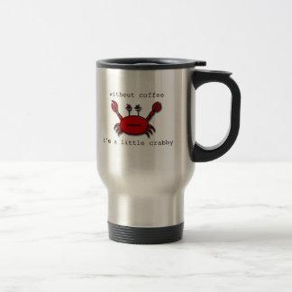 コーヒーなしで…私はcrabby少しです トラベルマグ