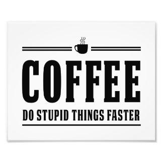 コーヒーは愚かな事をより速くします フォトプリント