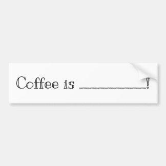 コーヒーは.....あります! 空白のなバンパーステッカーを記入して下さい バンパーステッカー