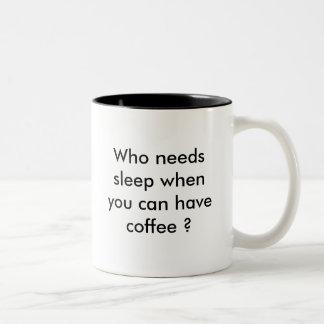コーヒーを食べることができるときだれが睡眠を必要としますか。 ツートーンマグカップ