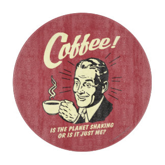 コーヒー: 惑星の揺れるか、またはちょうど私はです カッティングボード