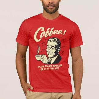コーヒー: 惑星の揺れるか、またはちょうど私はです Tシャツ