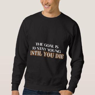 ゴールは死ぬまで若くとどまることです スウェットシャツ