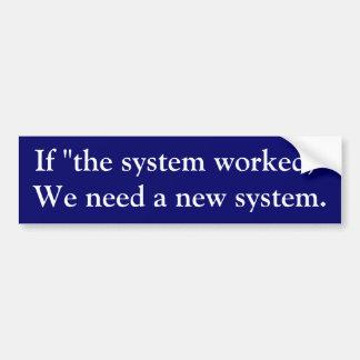 """""""システム働いたら""""、が私達は新しいシステムを必要とします バンパーステッカー"""