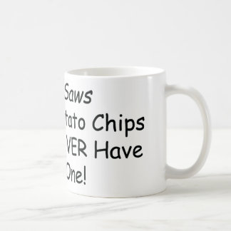チェーンソーはあなたが決して食べることができないポテトチップのようです コーヒーマグカップ