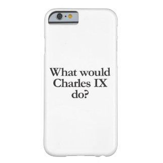 チャールズIXする何が BARELY THERE iPhone 6 ケース
