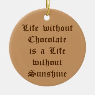チョコレートのない生命は日光なしに生命です セラミックオーナメント