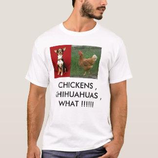 チワワ、鶏、鶏、チワワ、WHA… Tシャツ