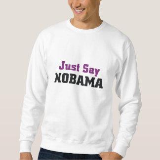 ティーはちょうどNobamaを言います スウェットシャツ