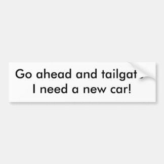 テールゲート私の必要性は新しい車先に行き、! バンパーステッカー