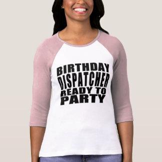 ディスパッチャー: パーティを楽しむこと準備ができている誕生日のディスパッチャー Tシャツ