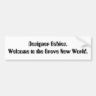 デザイナー赤ん坊。 勇敢で新しい世界への歓迎 バンパーステッカー