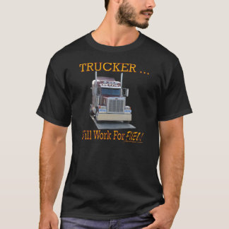 """""""トラック運転手が付いている人のワイシャツ。燃料のために働きます! """" Tシャツ"""