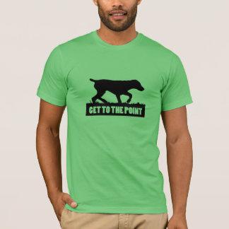 """ドイツShorthairedポインター""""ポイントに""""ティー得て下さい Tシャツ"""